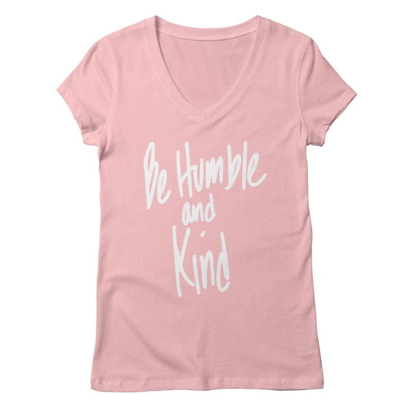 Be Humble and Kind Women's Regular V-Neck by Taterskinz