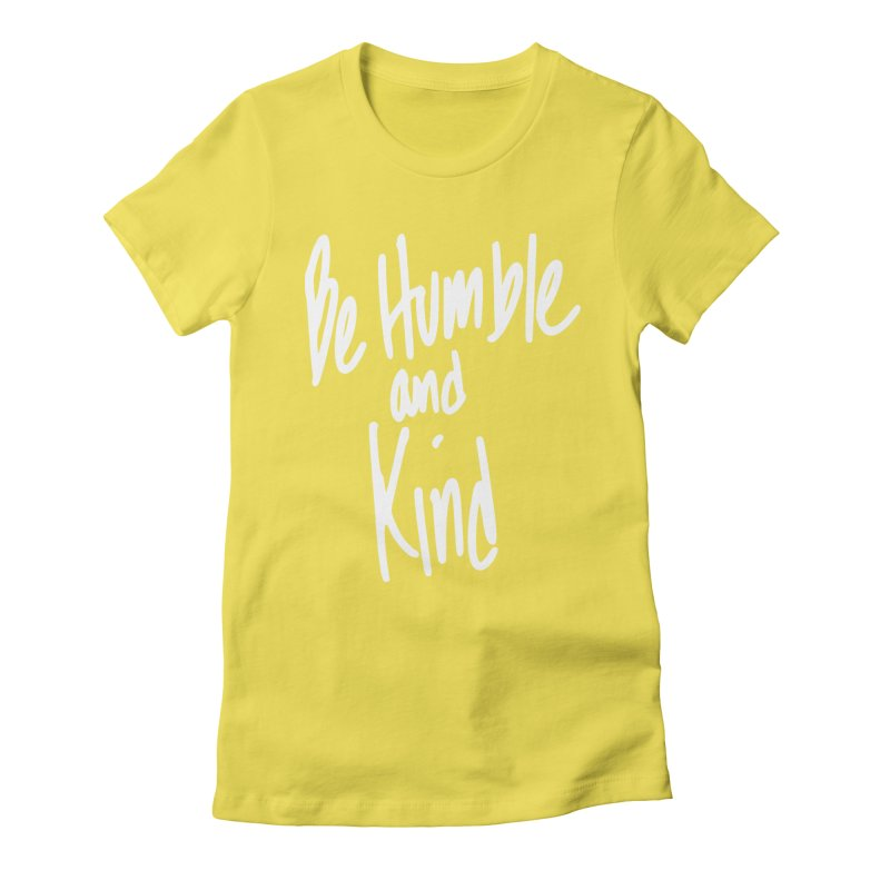 Be Humble and Kind Women's Fitted T-Shirt by Taterskinz