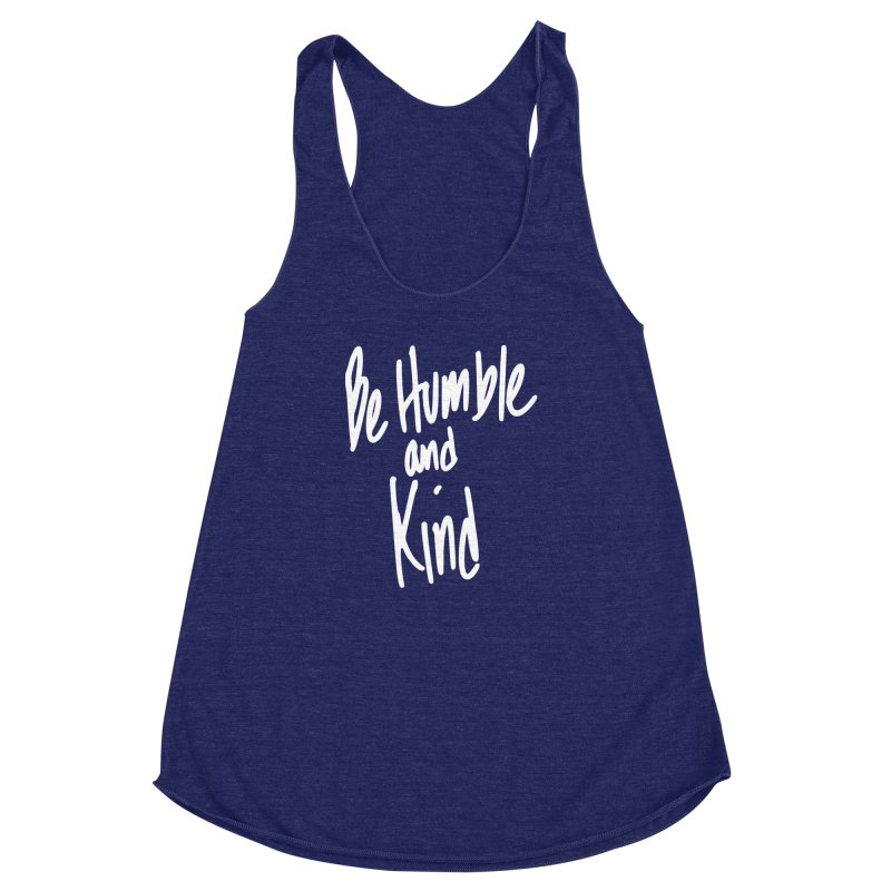 Be Humble and Kind Women's Racerback Triblend Tank by Taterskinz