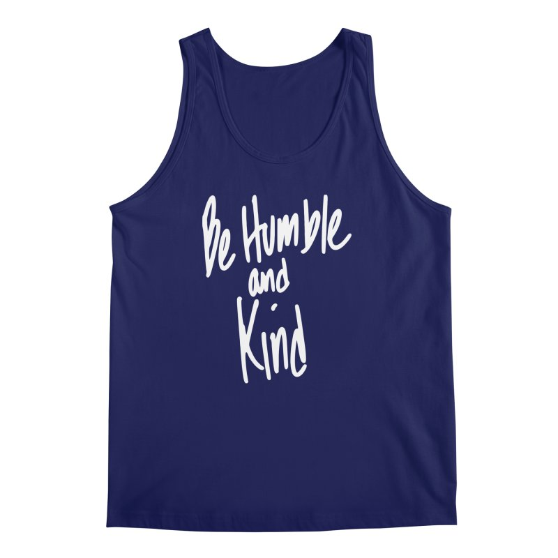 Be Humble and Kind Men's Regular Tank by Taterskinz