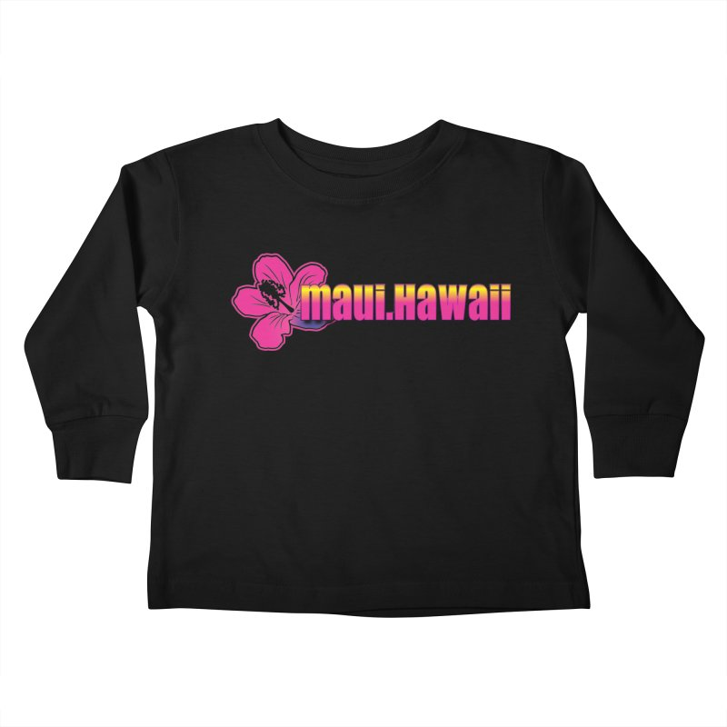Maui Hawaii  Kids Toddler Longsleeve T-Shirt by Taterskinz