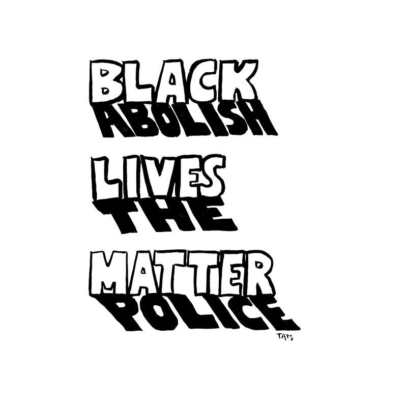 Black Lives Matter / Abolish the Police Men's T-Shirt by tatianagill's Artist Shop
