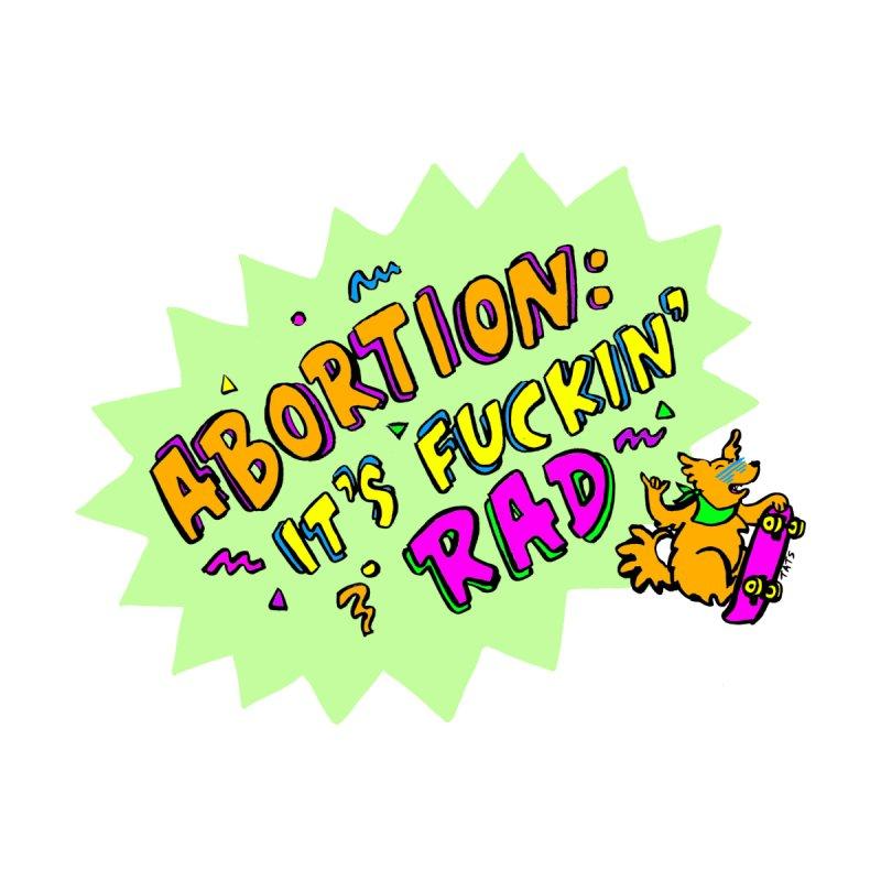 Abortion: it's fuckin' rad Men's T-Shirt by tatianagill's Artist Shop