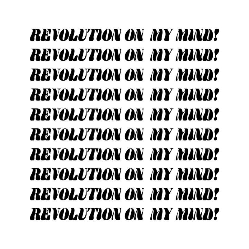 Revolution on My Mind! Men's T-Shirt by taziacira's Artist Shop