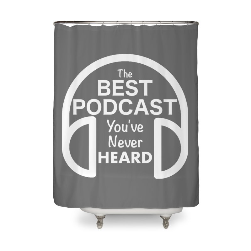 TBPYNH Logo (White) Home Shower Curtain by The Best Podcast You've Never Heard