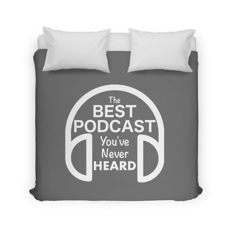 TBPYNH Logo (White) Home Duvet by The Best Podcast You've Never Heard