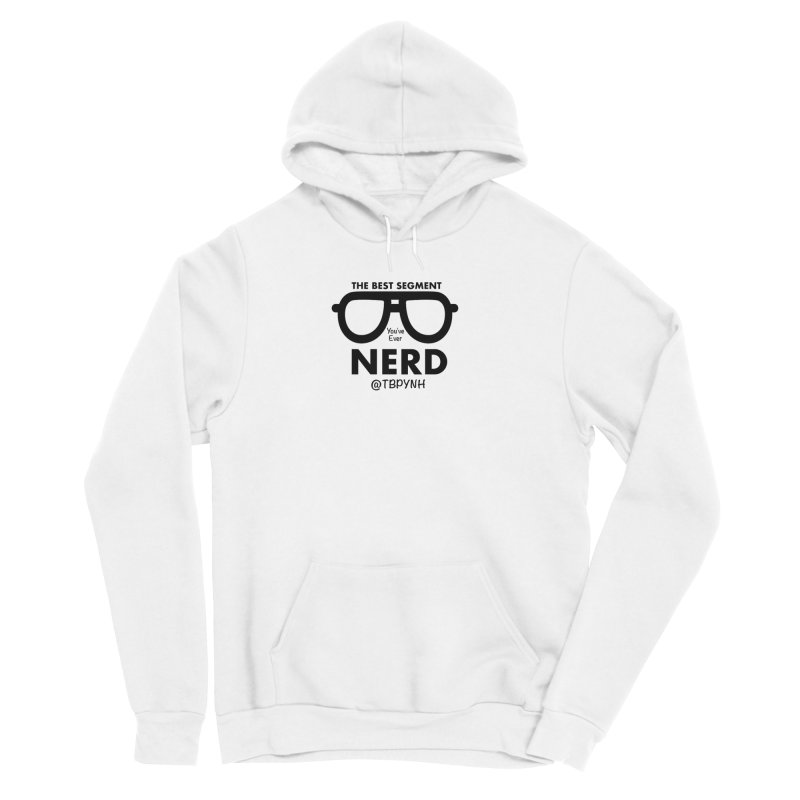 Best Segment You've Ever Nerd (Black) Men's Sponge Fleece Pullover Hoody by The Best Podcast You've Never Heard
