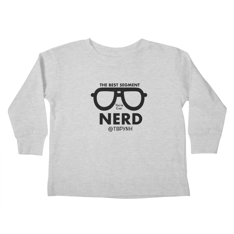 Best Segment You've Ever Nerd (Black) Kids Toddler Longsleeve T-Shirt by The Best Podcast You've Never Heard
