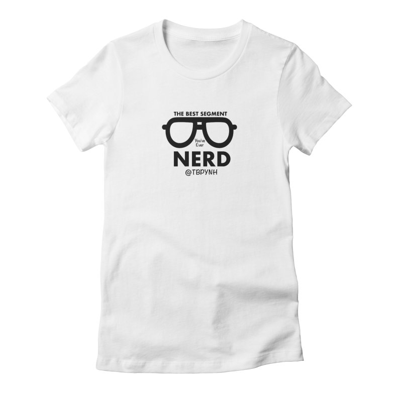 Best Segment You've Ever Nerd (Black) Women's Fitted T-Shirt by The Best Podcast You've Never Heard