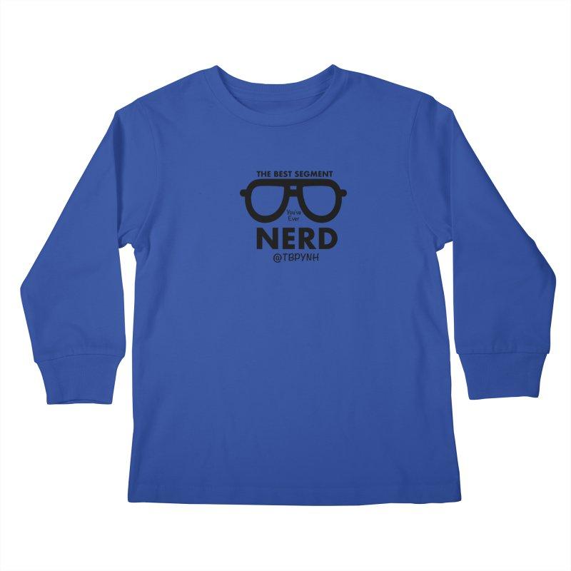Best Segment You've Ever Nerd (Black) Kids Longsleeve T-Shirt by The Best Podcast You've Never Heard