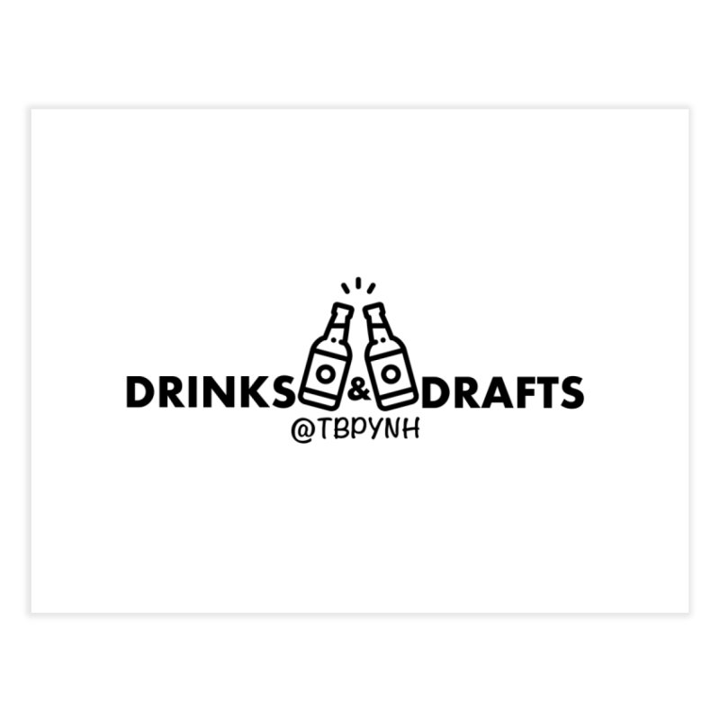 Drinks & Drafts (Black) Home Fine Art Print by The Best Podcast You've Never Heard