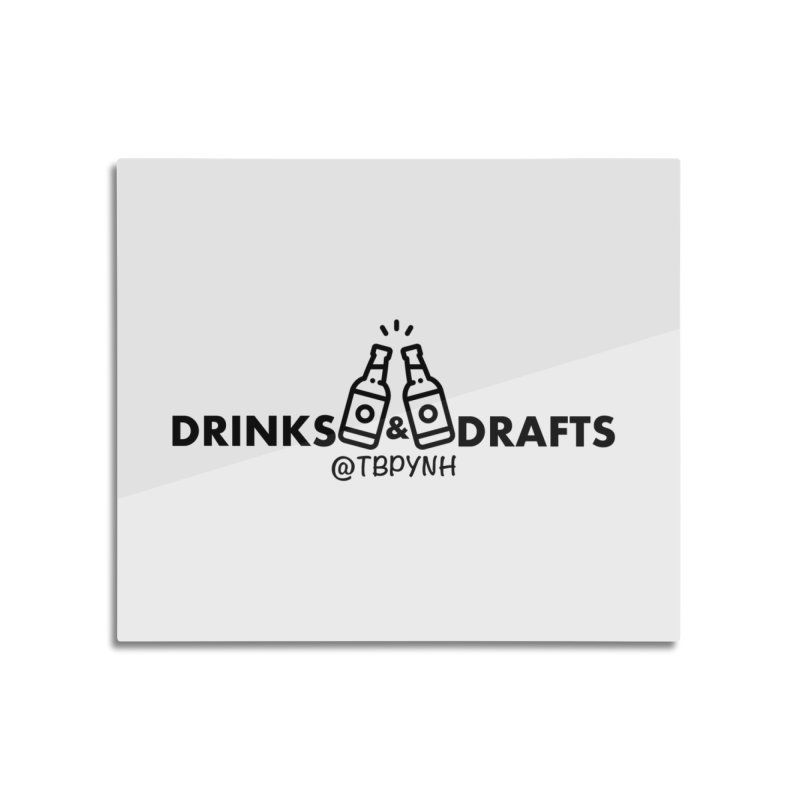 Drinks & Drafts (Black) Home Mounted Aluminum Print by The Best Podcast You've Never Heard