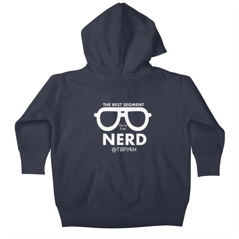 Best Segment You've Ever Nerd (White) Kids Baby Zip-Up Hoody by The Best Podcast You've Never Heard