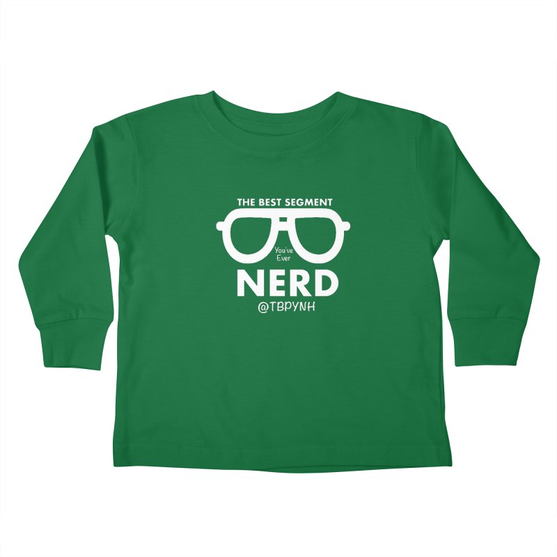 Best Segment You've Ever Nerd (White) Kids Toddler Longsleeve T-Shirt by The Best Podcast You've Never Heard