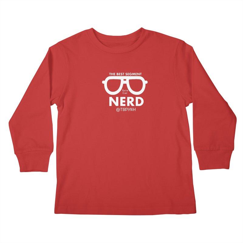 Best Segment You've Ever Nerd (White) Kids Longsleeve T-Shirt by The Best Podcast You've Never Heard