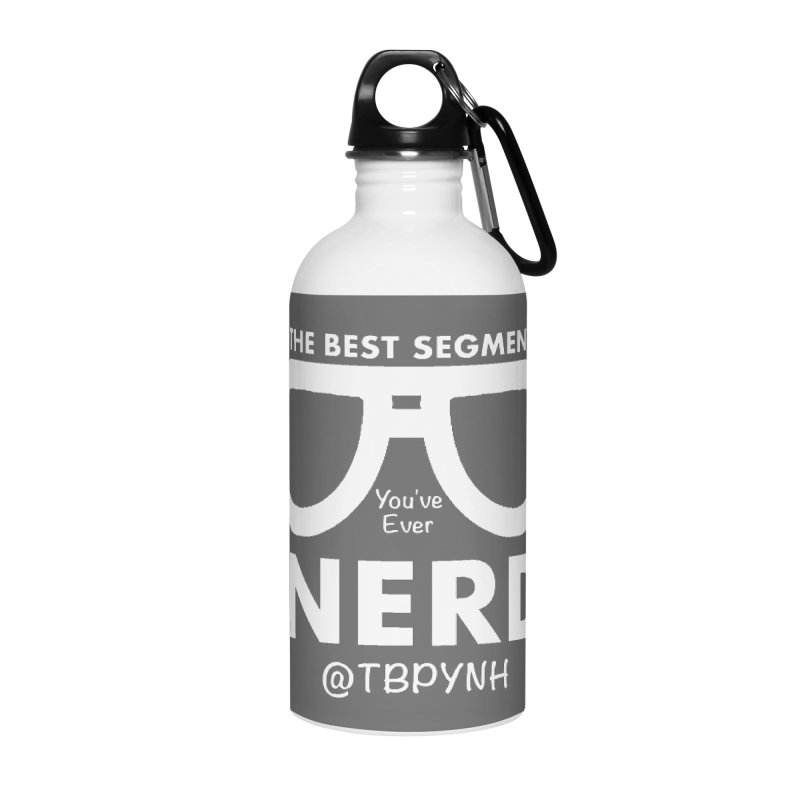 Best Segment You've Ever Nerd (White) Accessories Water Bottle by The Best Podcast You've Never Heard