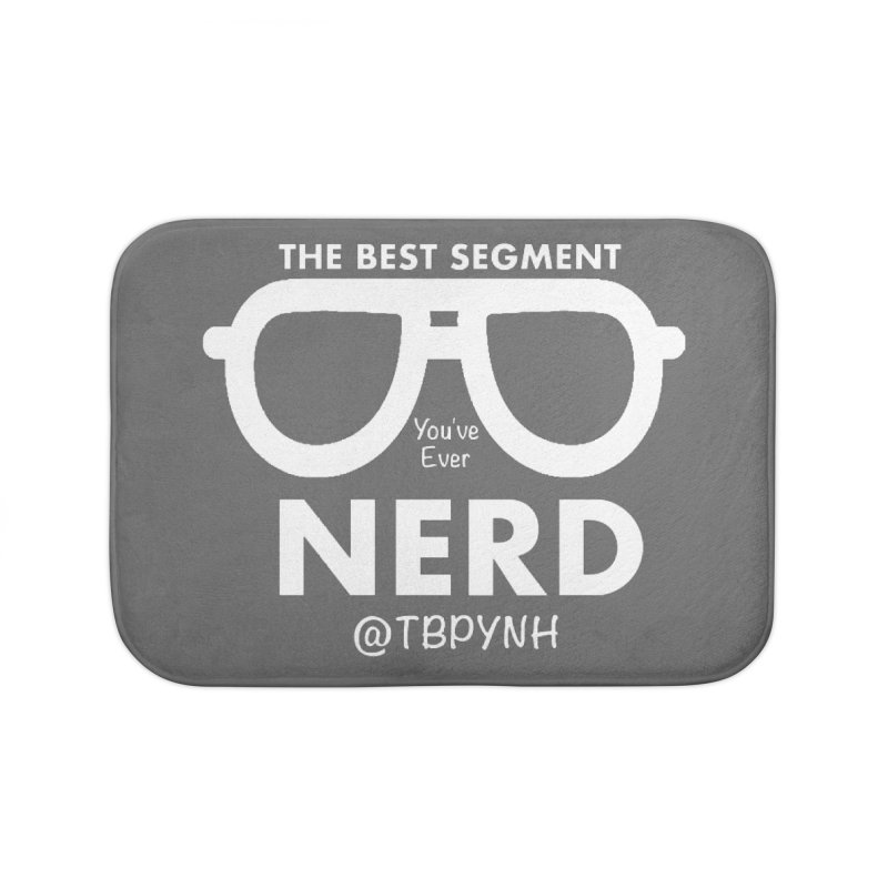 Best Segment You've Ever Nerd (White) Home Bath Mat by The Best Podcast You've Never Heard