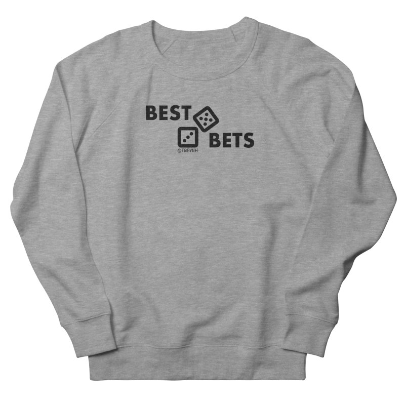 Best Bets (Black) Women's French Terry Sweatshirt by The Best Podcast You've Never Heard