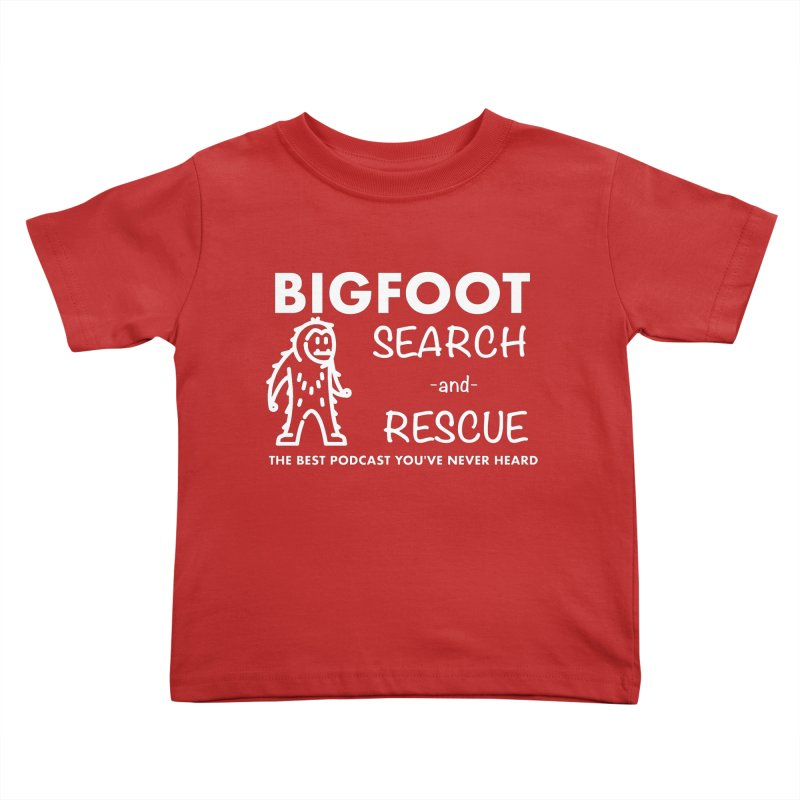 Bigfoot Search & Rescue (White) Kids Toddler T-Shirt by The Best Podcast You've Never Heard