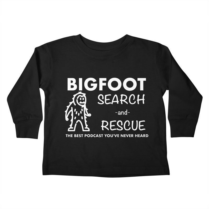 Bigfoot Search & Rescue (White) Kids Toddler Longsleeve T-Shirt by The Best Podcast You've Never Heard
