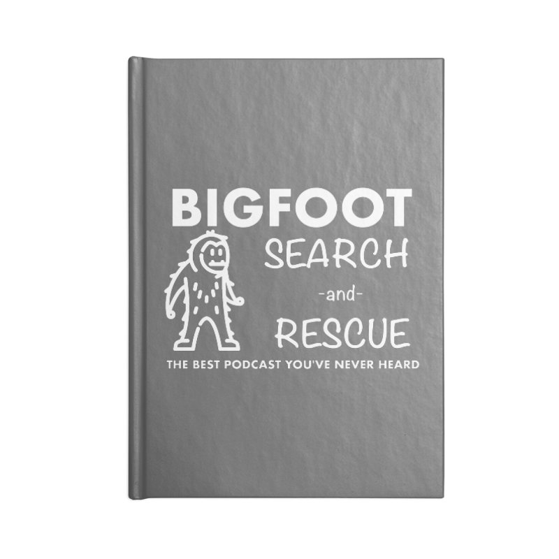 Bigfoot Search & Rescue (White) Accessories Blank Journal Notebook by The Best Podcast You've Never Heard