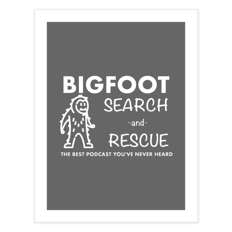 Bigfoot Search & Rescue (White) Home Fine Art Print by The Best Podcast You've Never Heard