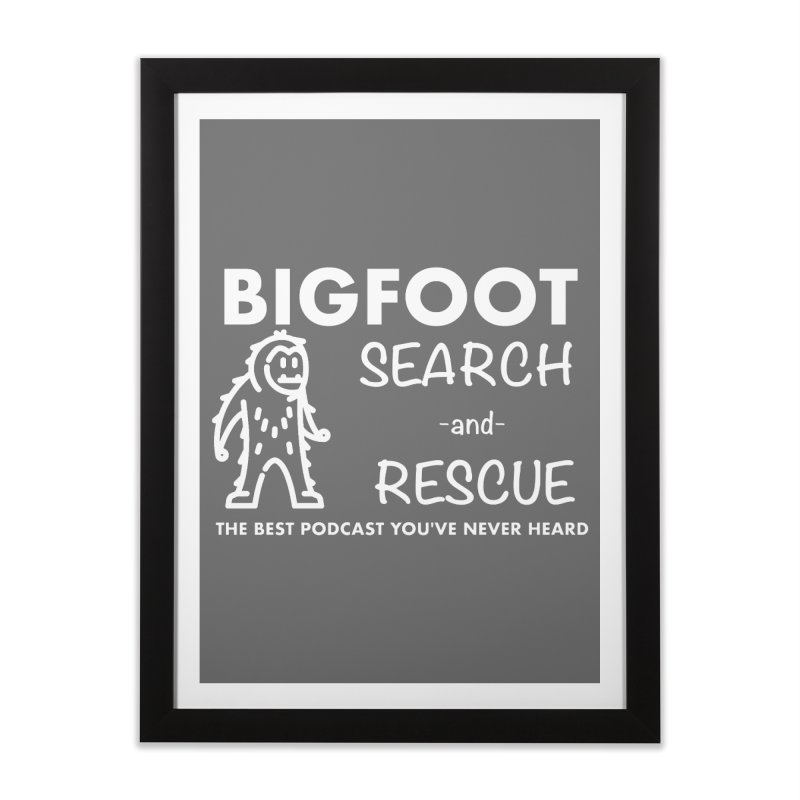 Bigfoot Search & Rescue (White) Home Framed Fine Art Print by The Best Podcast You've Never Heard