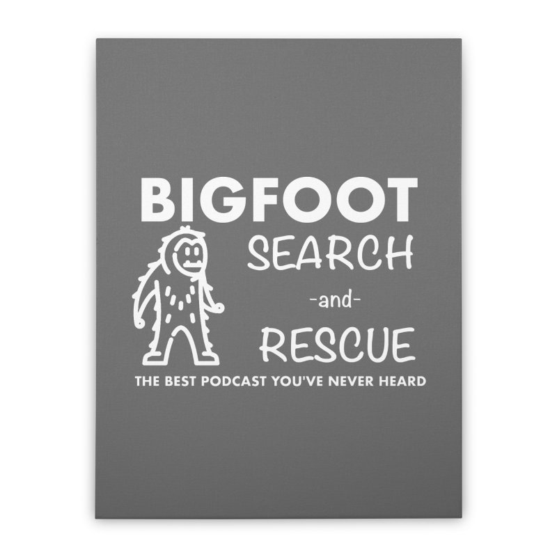 Bigfoot Search & Rescue (White) Home Stretched Canvas by The Best Podcast You've Never Heard