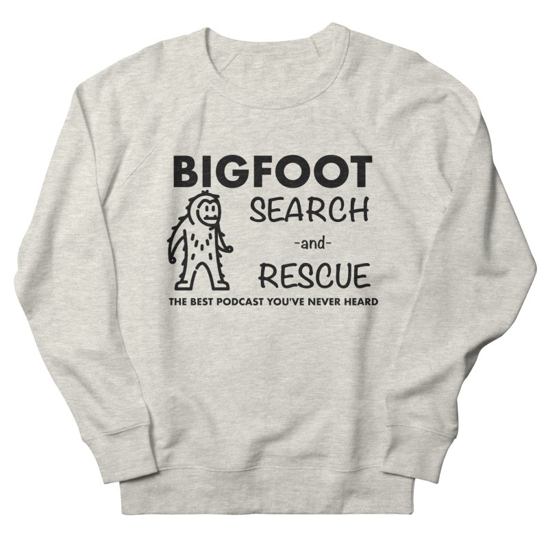 Bigfoot Search & Rescue (Black) Women's French Terry Sweatshirt by The Best Podcast You've Never Heard