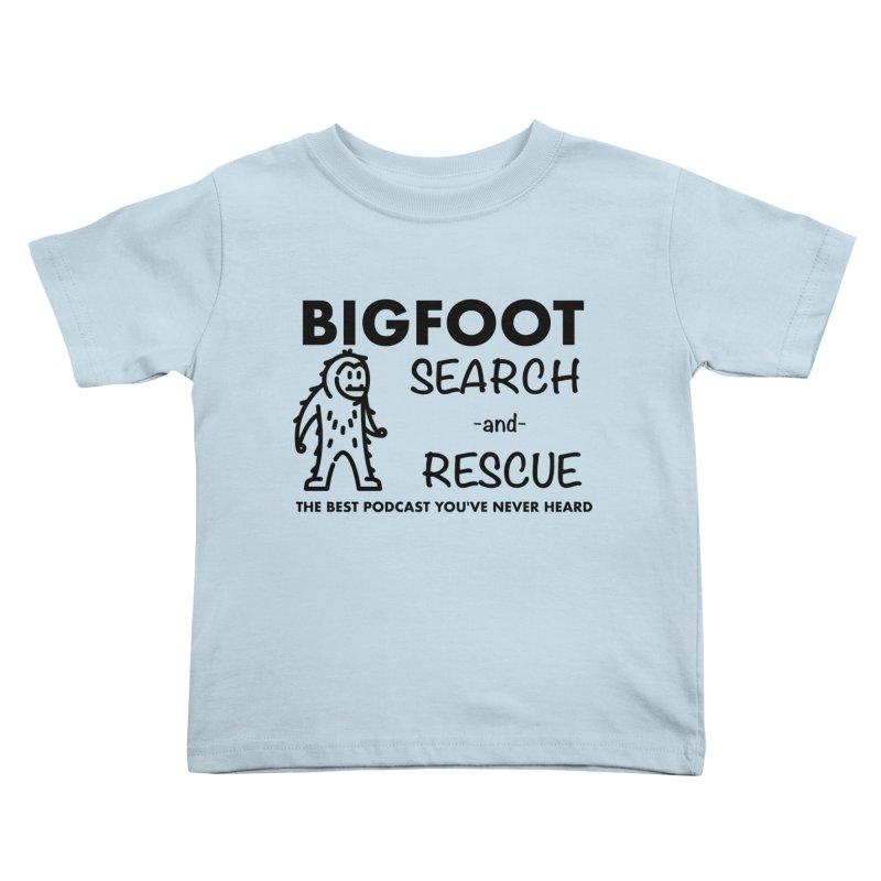Bigfoot Search & Rescue (Black) Kids Toddler T-Shirt by The Best Podcast You've Never Heard