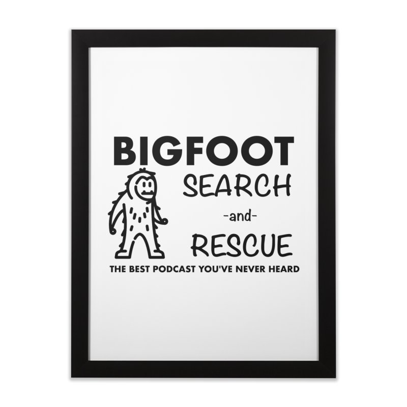 Bigfoot Search & Rescue (Black) Home Framed Fine Art Print by The Best Podcast You've Never Heard