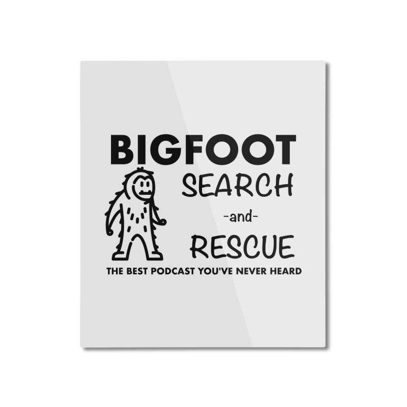 Bigfoot Search & Rescue (Black) Home Mounted Aluminum Print by The Best Podcast You've Never Heard