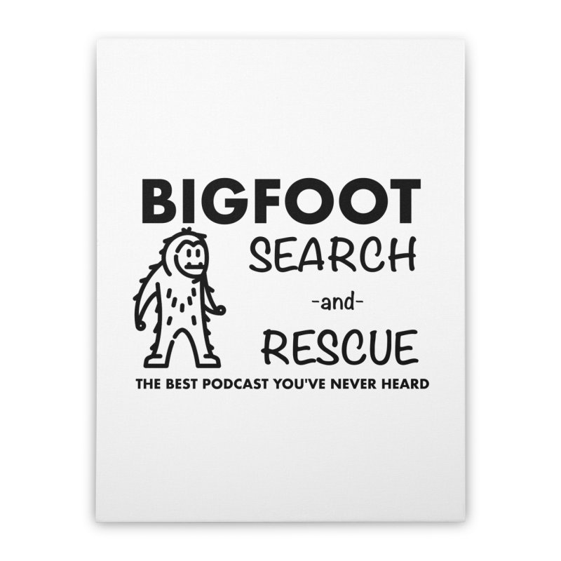 Bigfoot Search & Rescue (Black) Home Stretched Canvas by The Best Podcast You've Never Heard