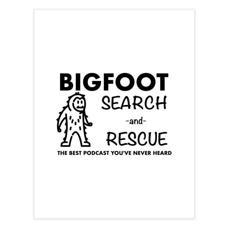 Bigfoot Search & Rescue (Black) Home Fine Art Print by The Best Podcast You've Never Heard