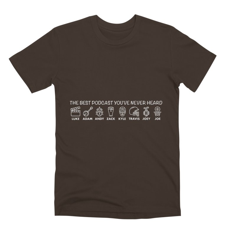 The TBPYNH Cast (White) Men's Premium T-Shirt by The Best Podcast You've Never Heard