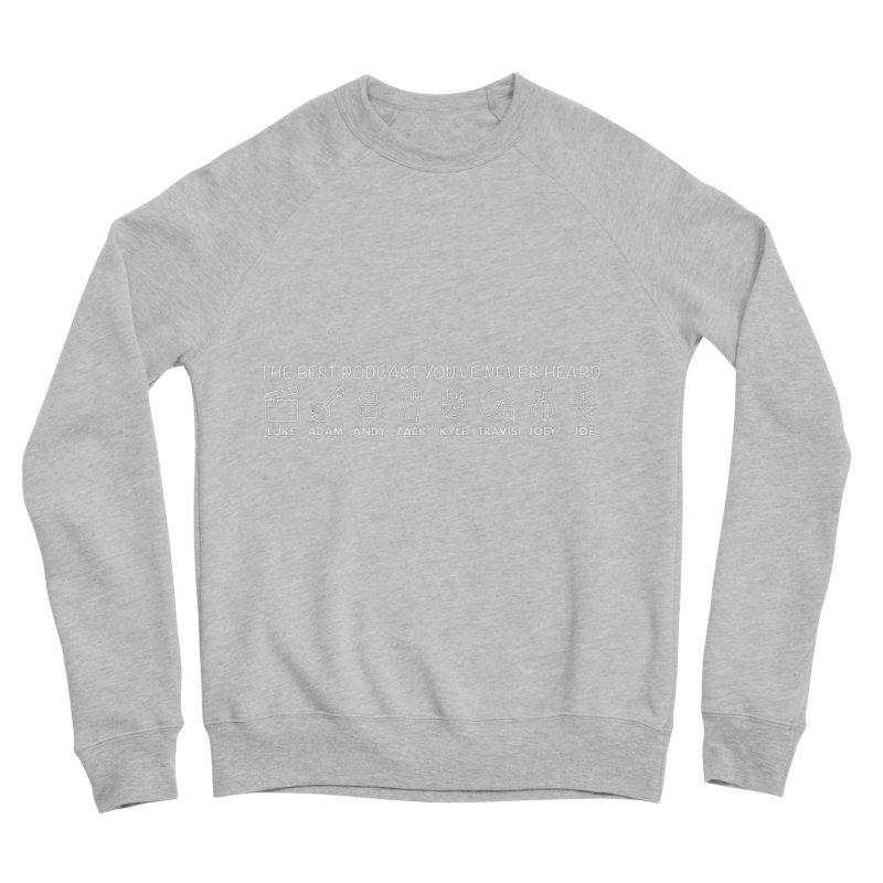 The TBPYNH Cast (White) Men's Sponge Fleece Sweatshirt by The Best Podcast You've Never Heard