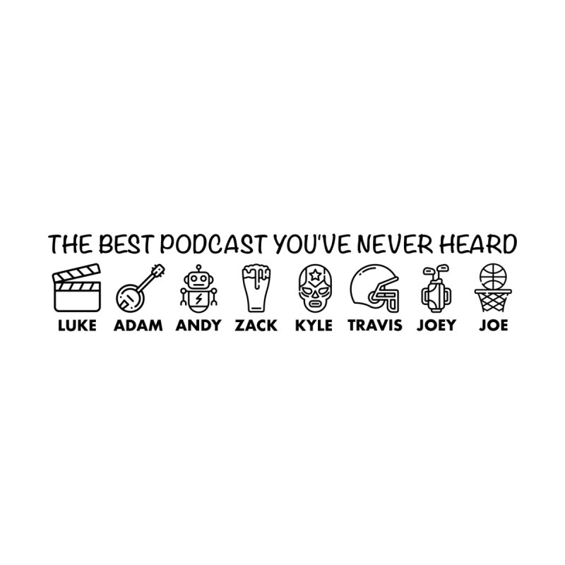 The TBPYNH Cast (Black)   by The Best Podcast You've Never Heard