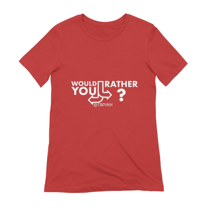 Would You Rather? (White) Women's Extra Soft T-Shirt by The Best Podcast You've Never Heard