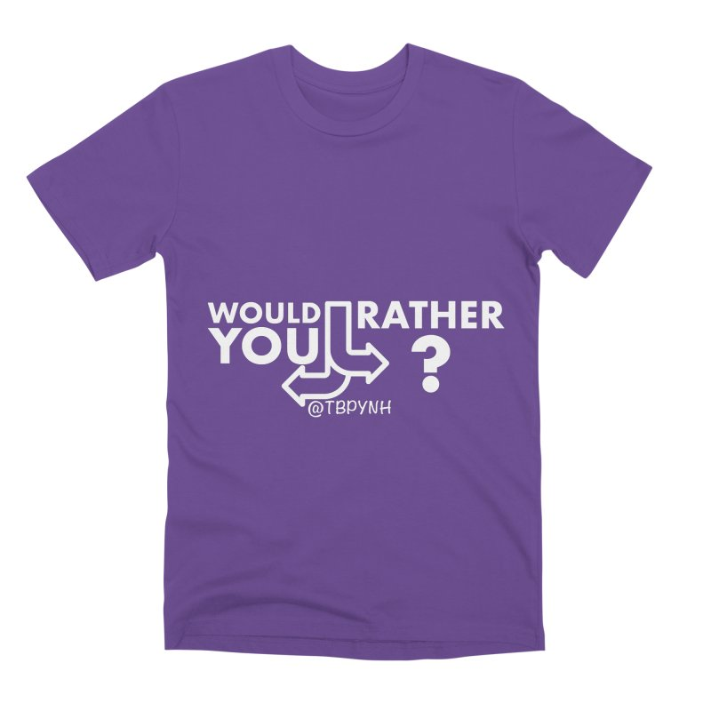 Would You Rather? (White) Men's Premium T-Shirt by The Best Podcast You've Never Heard