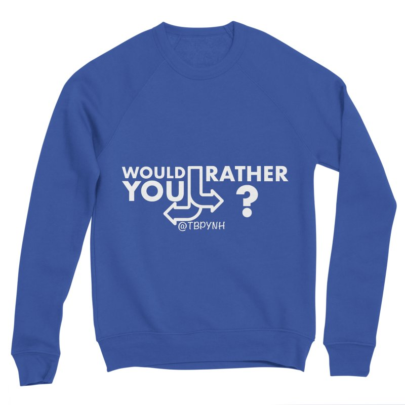 Would You Rather? (White) Women's Sponge Fleece Sweatshirt by The Best Podcast You've Never Heard