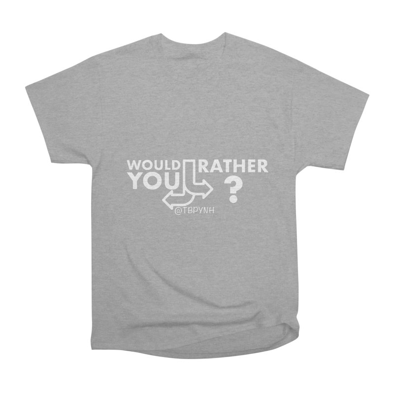 Would You Rather? (White) Women's Heavyweight Unisex T-Shirt by The Best Podcast You've Never Heard