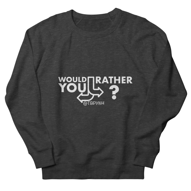 Would You Rather? (White) Women's French Terry Sweatshirt by The Best Podcast You've Never Heard