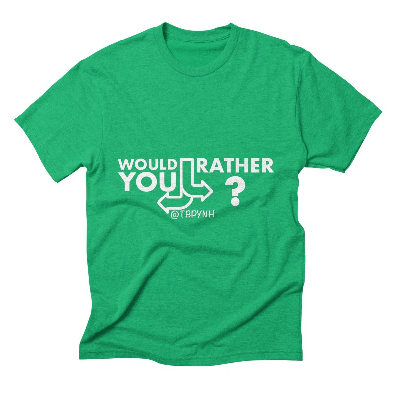 Would You Rather? (White) Men's Triblend T-Shirt by The Best Podcast You've Never Heard