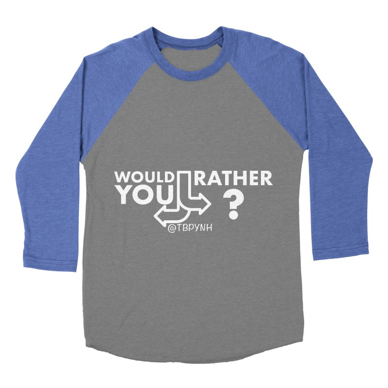 Would You Rather? (White) Women's Baseball Triblend Longsleeve T-Shirt by The Best Podcast You've Never Heard