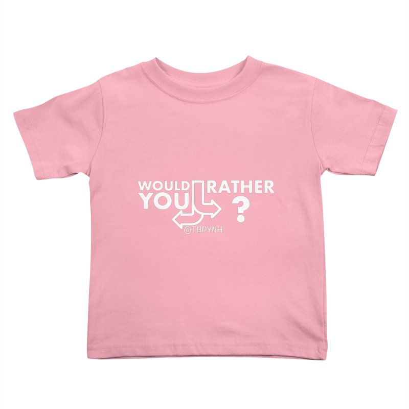 Would You Rather? (White) Kids Toddler T-Shirt by The Best Podcast You've Never Heard