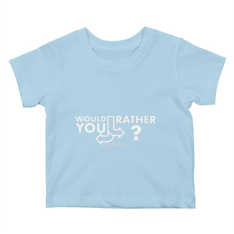 Would You Rather? (White) Kids Baby T-Shirt by The Best Podcast You've Never Heard