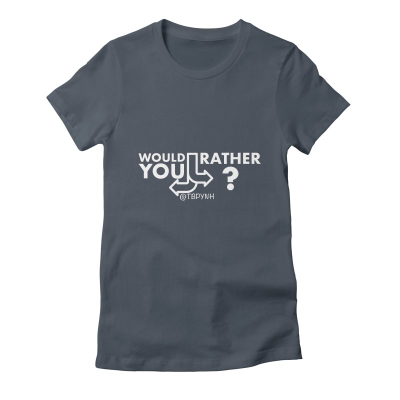 Would You Rather? (White) Women's T-Shirt by The Best Podcast You've Never Heard