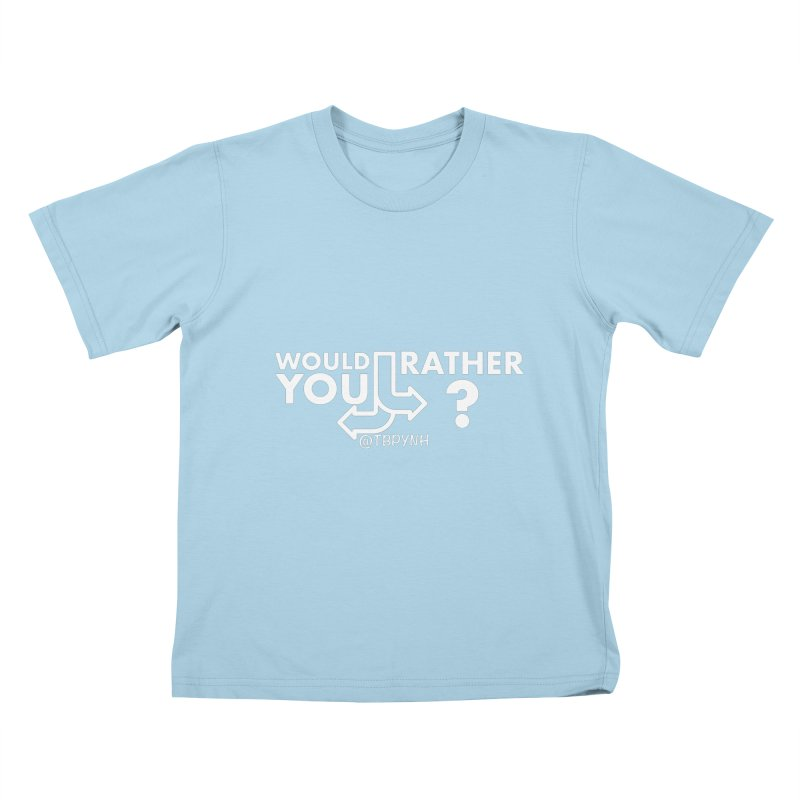 Would You Rather? (White) Kids T-Shirt by The Best Podcast You've Never Heard