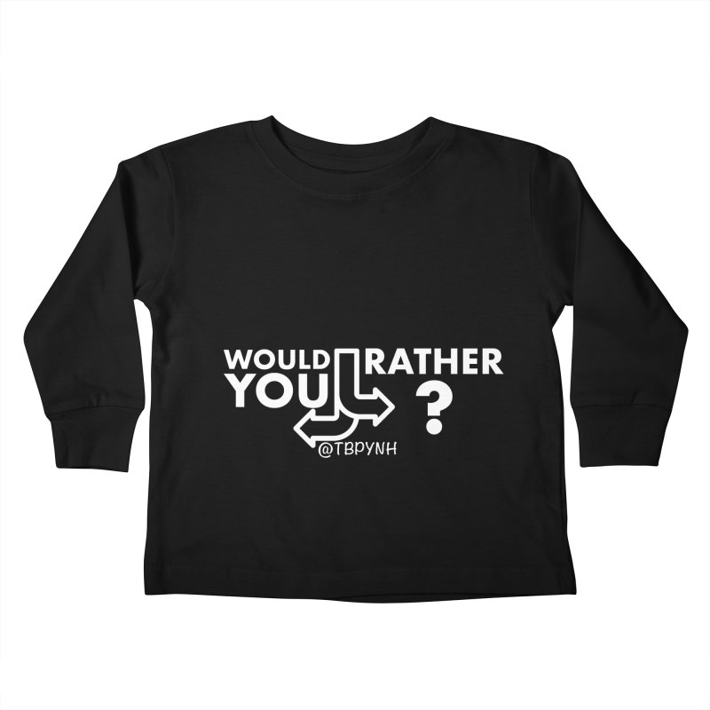 Would You Rather? (White) Kids Toddler Longsleeve T-Shirt by The Best Podcast You've Never Heard
