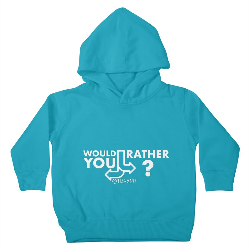 Would You Rather? (White) Kids Toddler Pullover Hoody by The Best Podcast You've Never Heard